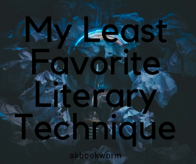 My Least Favorite Literary Technique