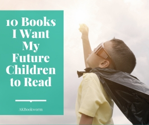 10 Books I Want My Future Children to Read