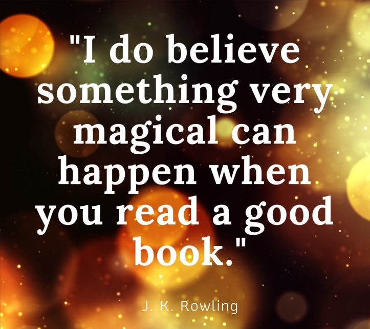 _I do believe something very magical can happen when you read a good book._