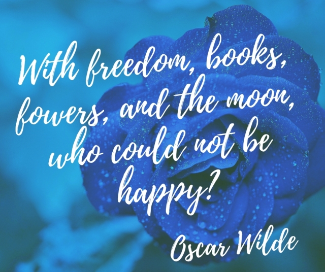 With freedom, books, fowers, and the moon, who could not be happy_